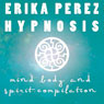 La mente, el Cuerpo, y el Espiritu Coleccion Espanola de Hipnosis (Mind, Body, and Spirit Spanish Hypnosis Collection), by Erika Perez