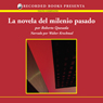 La novela de milenio pasado (The Novel of the Past Millenium (Texto Completo)) (Unabridged) Audiobook, by Roberto Quesada