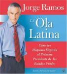 La Ola Latina: Como los Hispanos Elegiran al Proximo Presidente de los Estados Unidos, by Jorge Ramo