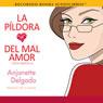 La Pildora del Mal Amor (Heartbreak Pill) (Unabridged), by Anjanette Delgado