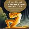 La Rebelion de Atlas (Texto Completo) (Atlas Shrugged (Unabridged)) Audiobook, by Ayn Rand