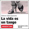 La vida es un tango (Life Is a Tango): America Latina (Unabridged) Audiobook, by Dolores Soler-Espiauba