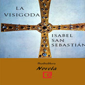 La visigoda (The Visigoth) (Unabridged), by Isabel San Sebastian