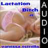 Lactation Bitch #1 (Unabridged) Audiobook, by Vanessa Estrella