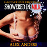 Lactation Erotica: Showered in Milk (Unabridged), by Alex Anders