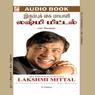 Lakshmi Mittal: Irumbukkai Maayavi (Unabridged), by Chokkan N