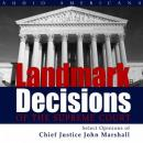 Landmark Decisions of the Supreme Court: Select Opinions of Chief Justice John Marshall (Unabridged), by United States Supreme Court