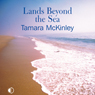 Lands Beyond the Sea (Unabridged), by Tamara McKinley