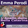LAnello della Bella Caterina (The Ring of the Beautiful Catherine) (Unabridged) Audiobook, by Emma Perodi