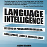 Language Intelligence: Lessons on Persuasion from Jesus, Shakespeare, Lincoln, and Lady Gaga (Unabridged) Audiobook, by Joseph J. Romm