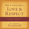 The Language of Love and Respect: Cracking the Communication Code with Your Mate (Unabridged) Audiobook, by Dr. Emerson Eggerichs