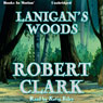 Lanigans Woods (Unabridged) Audiobook, by Robert Clark