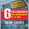 Las 6 Decisiones Mas Importantes de tu Vida: Guia para Jovenes (Texto Completo) Audiobook, by Sean Covey