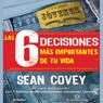 Las 6 Decisiones Mas Importantes de tu Vida: Guia para Jovenes (Texto Completo), by Sean Covey