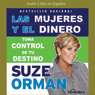 Las Mujeres Y El Dinero: Toma el control de tu destino (Women & Money) Audiobook, by Suze Orman