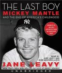 The Last Boy: Mickey Mantle and the End of Americas Childhood (Unabridged) Audiobook, by Jane Leavy
