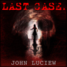 Last Case: A Pittsburgh Homicide Squad Mystery, Book 1 (Unabridged) Audiobook, by John Luciew