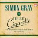 The Last Cigarette: The Smoking Diaries, Volume 3 Audiobook, by Simon Gray