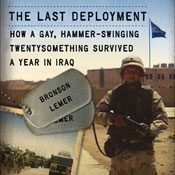 The Last Deployment: How a Gay, Hammer-Swinging Twentysomething Survived a Year in Iraq (Unabridged) Audiobook, by Bronson Lemer