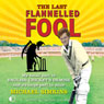 The Last Flanelled Fool: My Small Part in English Crickets Demise and Its Large Part in Mine (Unabridged) Audiobook, by Michael Simkins