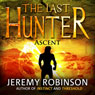 The Last Hunter - Ascent: The Antarktos Saga, Book 3 (Unabridged) Audiobook, by Jeremy Robinson