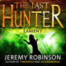 The Last Hunter - Lament: Antarktos Saga, Book 4 (Unabridged), by Jeremy Robinson