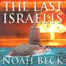 The Last Israelis (Unabridged), by Noah Beck