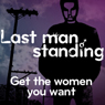 Last Man Standing: Get the Women You Want (Unabridged) Audiobook, by The Quick Fixers
