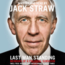 Last Man Standing: Memoirs of a Political Survivor (Unabridged), by Jack Straw