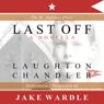 Last Off (Unabridged), by Laughton Chandler