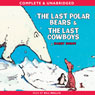 The Last Polar Bears & The Last Cowboys (Unabridged) Audiobook, by Harry Horse