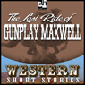 Last Ride of Gunplay Maxwell (Unabridged), by Wayne D. Overholser