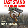 Last Stand in a Dead Land (Unabridged), by Eric S. Brown
