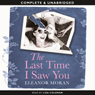 The Last Time I Saw You (Unabridged) Audiobook, by Eleanor Moran