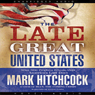 The Late Great United States (Unabridged) Audiobook, by Mark Hitchcock