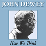 The Later Works of John Dewey, Volume 8, 1925 - 1953: 1933, Essays and How We Think, Revised Edition (Collected Works of John Dewey, 1882-1953) (Unabridged) Audiobook, by John Dewey