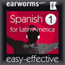 Latin American Spanish: Volume 1 (Unabridged), by Earworms Learning