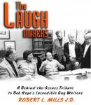The Laugh Makers: A Behind-the-Scenes Tribute to Bob Hopes Incredible Gag Writers (Unabridged) Audiobook, by Robert L. Mills