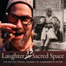 Laughter Is Sacred Space: The Not-so-Typical Journey of a Mennonite Actor (Unabridged) Audiobook, by Ted Swartz