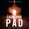 The Launching Pad: A 21 Day Prayer Challenge (Unabridged) Audiobook, by Veridee Hand