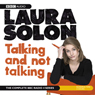 Laura Solon: Talking and Not Talking (Unabridged) Audiobook, by Laura Solon