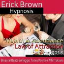 Law of Attraction: Wealth & Abundance (Unabridged), by Erick Brown Hypnosis