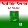 Le Amanti (Testo Completo) (The Lovers ) (Unabridged) Audiobook, by Matilde Serao