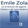 Le Avventure del Gigante Sidoine e del Nano Mederic: Romanzo (Selected Stories from Zola) Audiobook, by Emile Zola