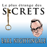 Le Plus Etrange Des Secrets (The Strangest Secret) (French Edition) (Unabridged) Audiobook, by Earl Nightingale