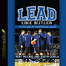 Lead Like Butler: Six Principles for Values-Based Leaders (Unabridged), by M. Kent Millard