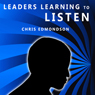 Leaders Learning to Listen (Unabridged) Audiobook, by Chris Edmondson