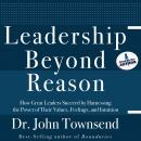Leadership Beyond Reason: How Great Leaders Succeed by Harnessing the Power of Their Values, Feelings, and Intuition (Unabridged) Audiobook, by Dr. John Townsend