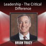 Leadership - The Critical Difference, by Brian Tracy