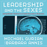Leadership and the Sexes: Using Gender Science to Create Success in Business (Unabridged) Audiobook, by Michael Gurian